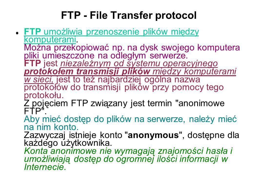 FTP - File Transfer protocol FTP umożliwia przenoszenie plików między komputerami. Można przekopiować np. na dysk swojego komputera pliki umieszczone