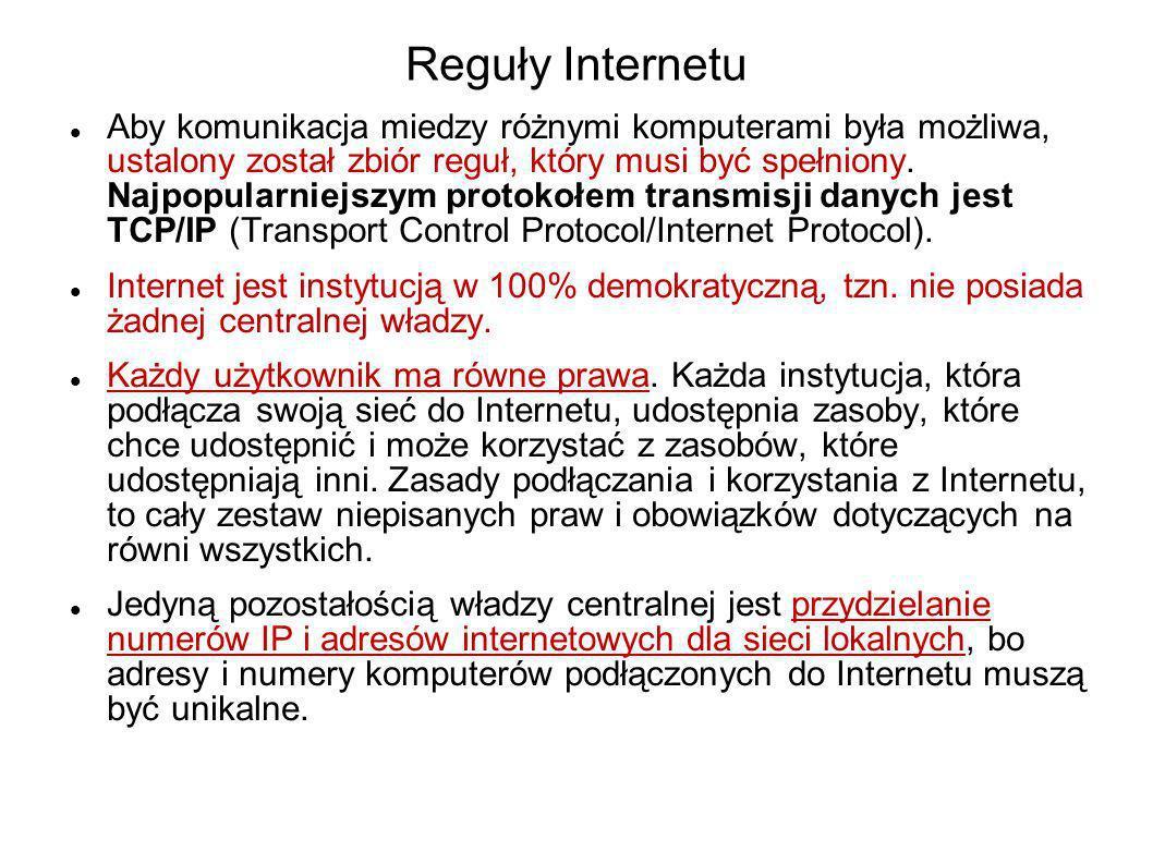 Reguły Internetu Aby komunikacja miedzy różnymi komputerami była możliwa, ustalony został zbiór reguł, który musi być spełniony. Najpopularniejszym pr