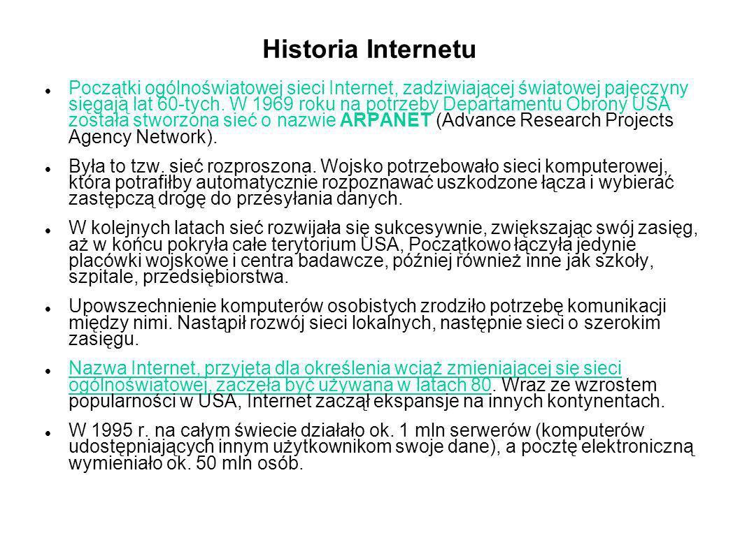 Historia Internetu Początki ogólnoświatowej sieci Internet, zadziwiającej światowej pajęczyny sięgają lat 60-tych. W 1969 roku na potrzeby Departament