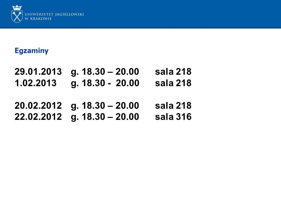 Egzaminy 29.01.2013 g. 18.30 – 20.00sala 218 1.02.2013g. 18.30 - 20.00sala 218 20.02.2012g. 18.30 – 20.00sala 218 22.02.2012g. 18.30 – 20.00sala 316