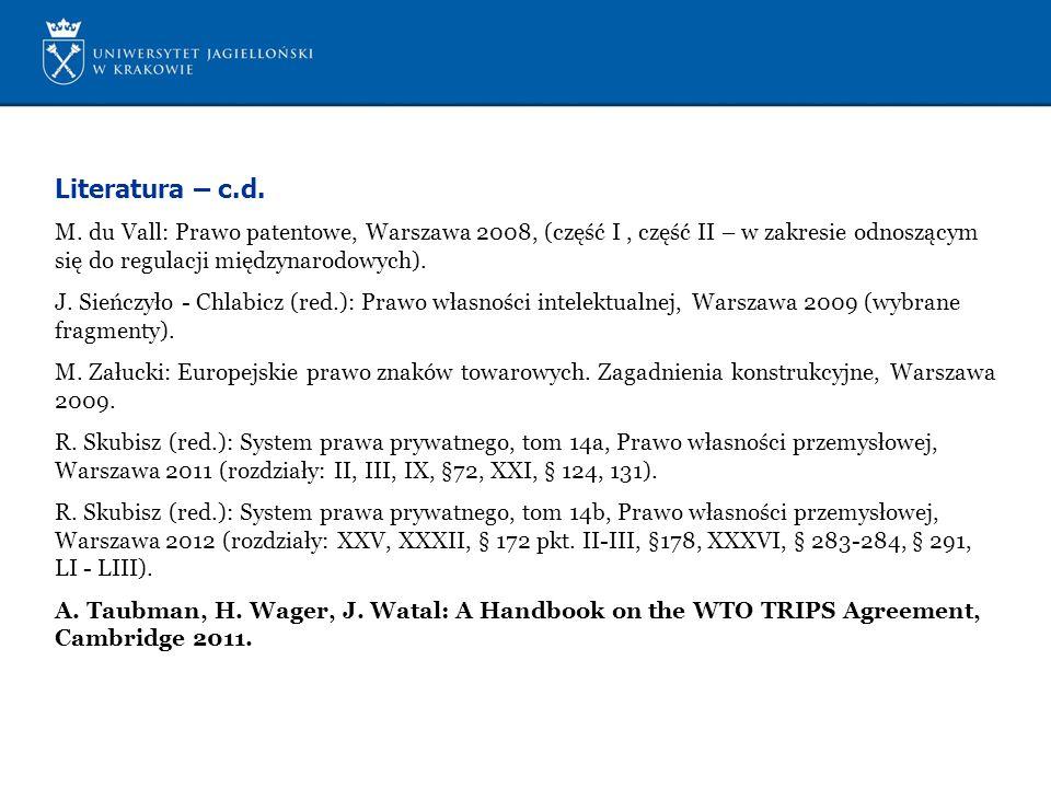 Literatura – c.d. M. du Vall: Prawo patentowe, Warszawa 2008, (część I, część II – w zakresie odnoszącym się do regulacji międzynarodowych). J. Sieńcz