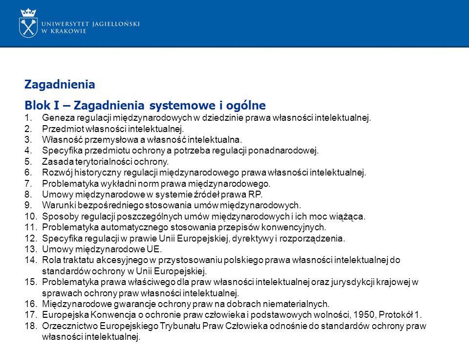 Zagadnienia Blok I – Zagadnienia systemowe i ogólne 1.Geneza regulacji międzynarodowych w dziedzinie prawa własności intelektualnej. 2.Przedmiot własn