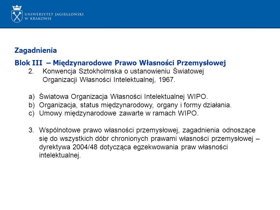 Zagadnienia Blok III – Międzynarodowe Prawo Własności Przemysłowej 2.Konwencja Sztokholmska o ustanowieniu Światowej Organizacji Własności Intelektualnej, 1967.