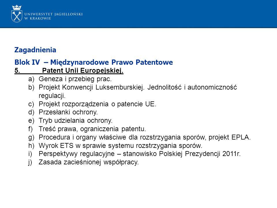 Zagadnienia Blok IV – Międzynarodowe Prawo Patentowe 5.Patent Unii Europejskiej. a)Geneza i przebieg prac. b)Projekt Konwencji Luksemburskiej. Jednoli