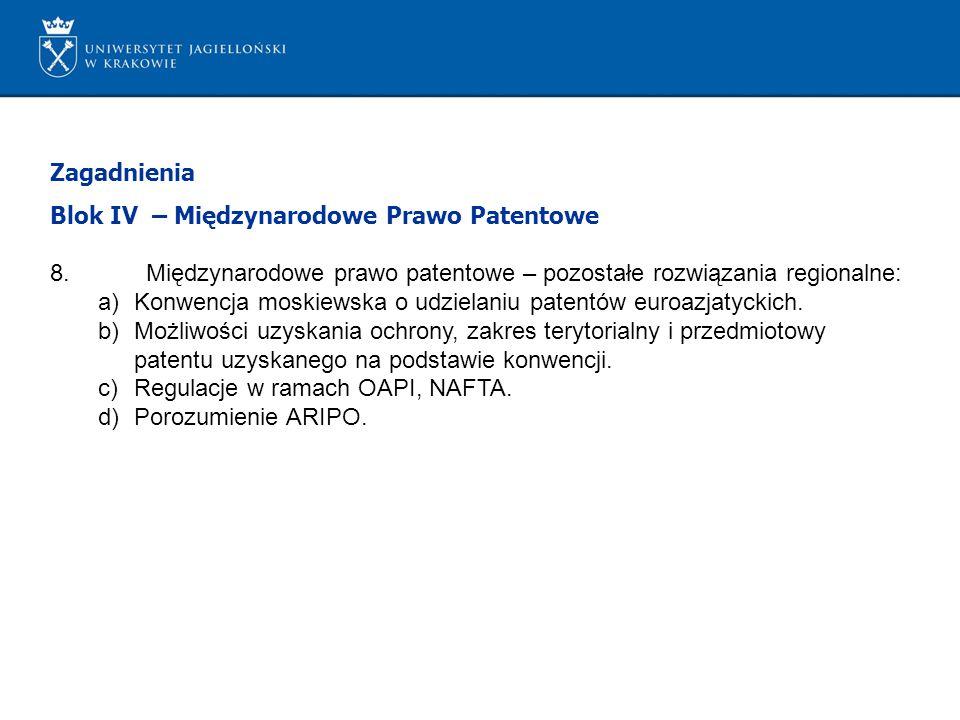 Zagadnienia Blok IV – Międzynarodowe Prawo Patentowe 8.Międzynarodowe prawo patentowe – pozostałe rozwiązania regionalne: a)Konwencja moskiewska o udzielaniu patentów euroazjatyckich.