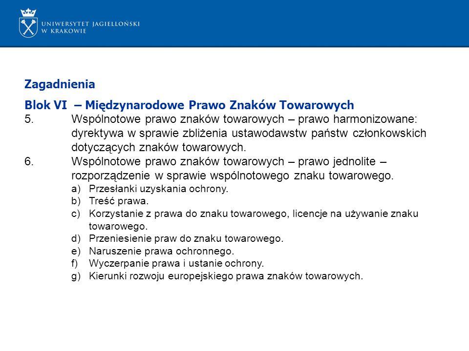 Zagadnienia Blok VI – Międzynarodowe Prawo Znaków Towarowych 5.Wspólnotowe prawo znaków towarowych – prawo harmonizowane: dyrektywa w sprawie zbliżenia ustawodawstw państw członkowskich dotyczących znaków towarowych.