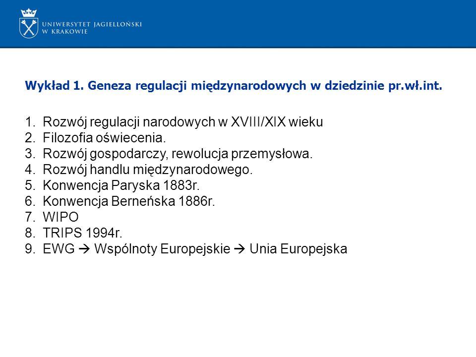 Wykład 1. Geneza regulacji międzynarodowych w dziedzinie pr.wł.int. 1.Rozwój regulacji narodowych w XVIII/XIX wieku 2.Filozofia oświecenia. 3.Rozwój g