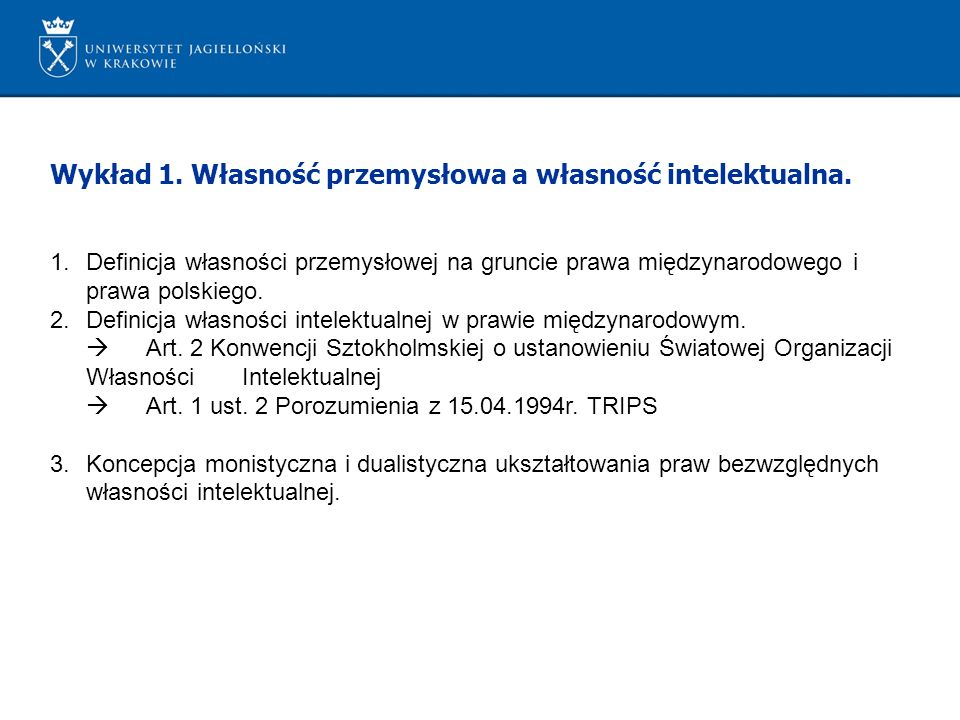 Wykład 1. Własność przemysłowa a własność intelektualna. 1.Definicja własności przemysłowej na gruncie prawa międzynarodowego i prawa polskiego. 2.Def
