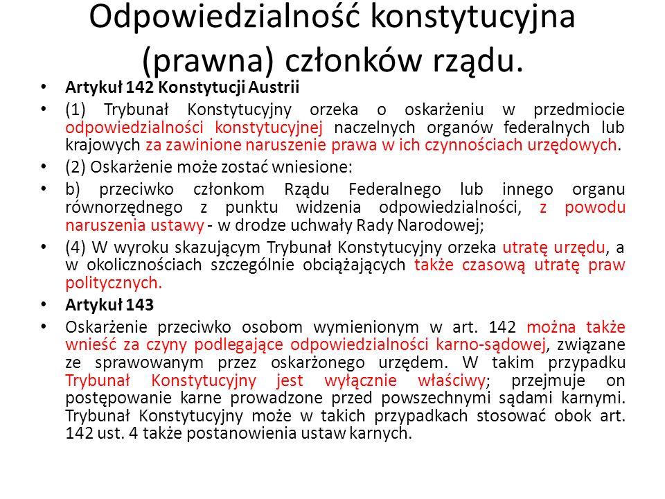 Odpowiedzialność konstytucyjna (prawna) członków rządu. Artykuł 142 Konstytucji Austrii (1) Trybunał Konstytucyjny orzeka o oskarżeniu w przedmiocie o