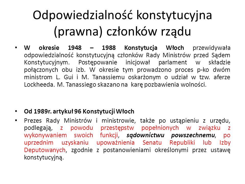 Odpowiedzialność konstytucyjna (prawna) członków rządu W okresie 1948 – 1988 Konstytucja Włoch przewidywała odpowiedzialność konstytucyjną członków Ra