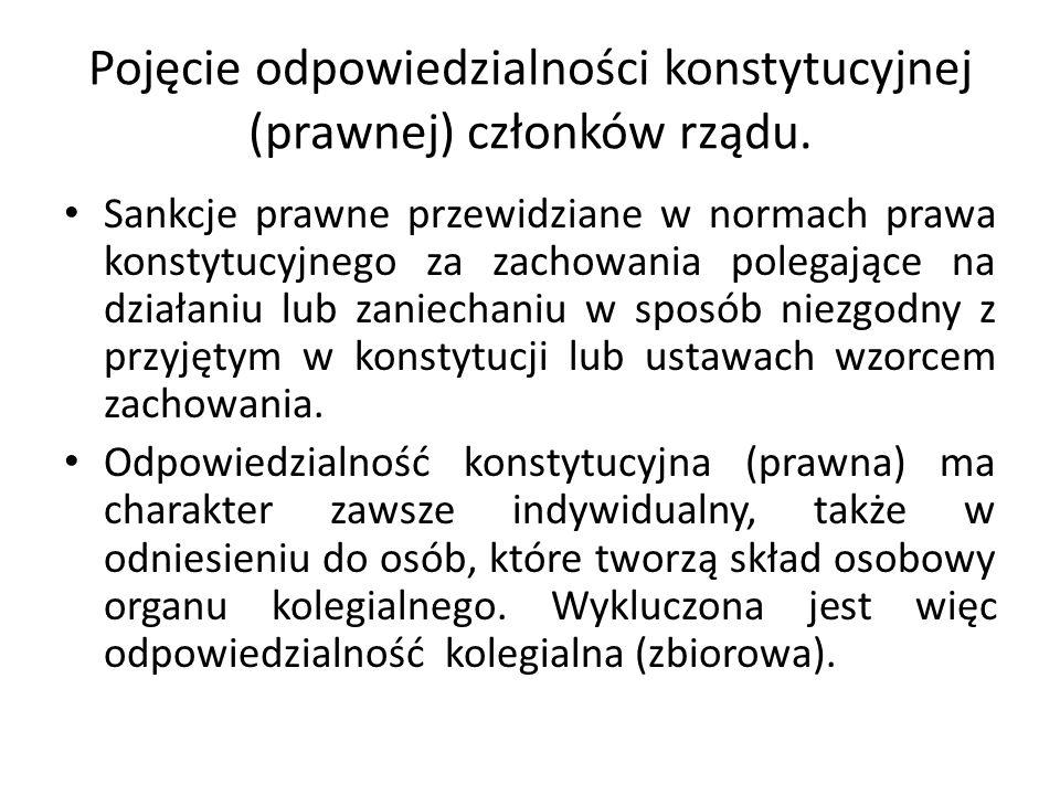 Pojęcie odpowiedzialności konstytucyjnej (prawnej) członków rządu. Sankcje prawne przewidziane w normach prawa konstytucyjnego za zachowania polegając