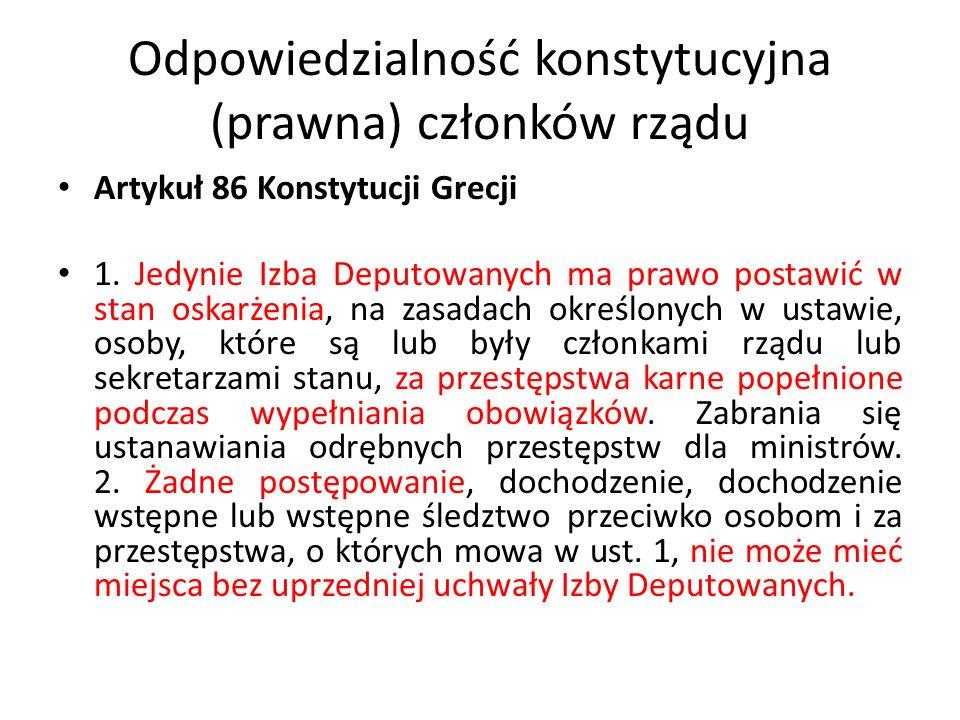 Odpowiedzialność konstytucyjna (prawna) członków rządu Artykuł 86 Konstytucji Grecji 1. Jedynie Izba Deputowanych ma prawo postawić w stan oskarżenia,