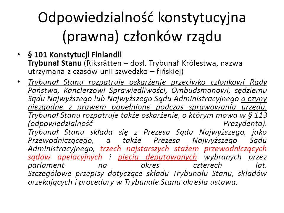 Odpowiedzialność konstytucyjna (prawna) członków rządu § 101 Konstytucji Finlandii Trybunał Stanu (Riksrätten – dosł. Trybunał Królestwa, nazwa utrzym