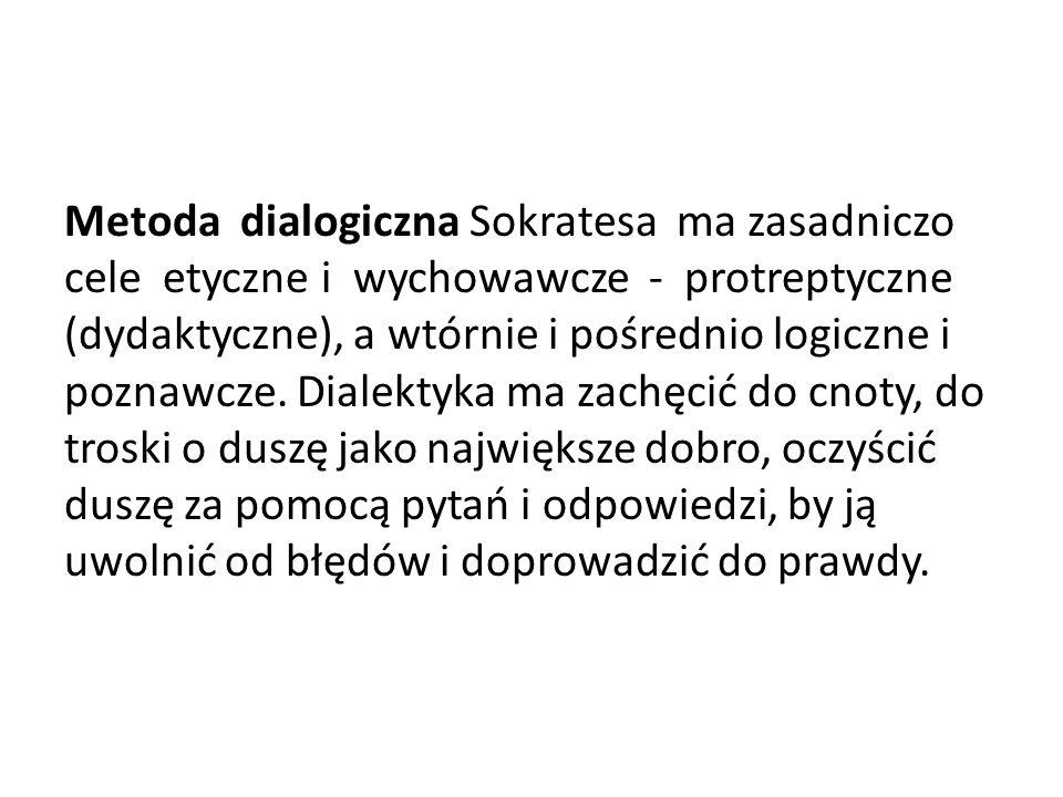 Metoda dialogiczna Sokratesa ma zasadniczo cele etyczne i wychowawcze - protreptyczne (dydaktyczne), a wtórnie i pośrednio logiczne i poznawcze. Diale