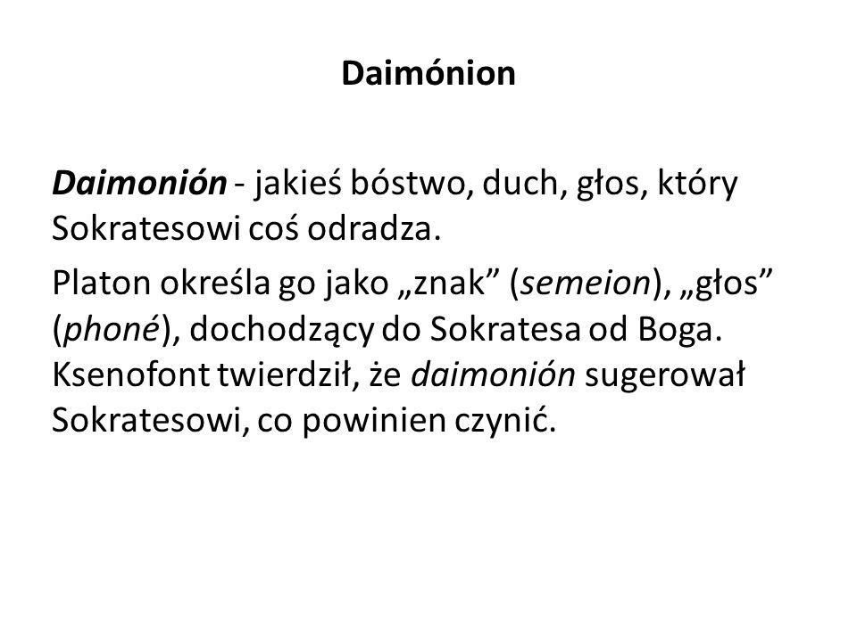 Daimónion Daimonión - jakieś bóstwo, duch, głos, który Sokratesowi coś odradza. Platon określa go jako znak (semeion), głos (phoné), dochodzący do Sok
