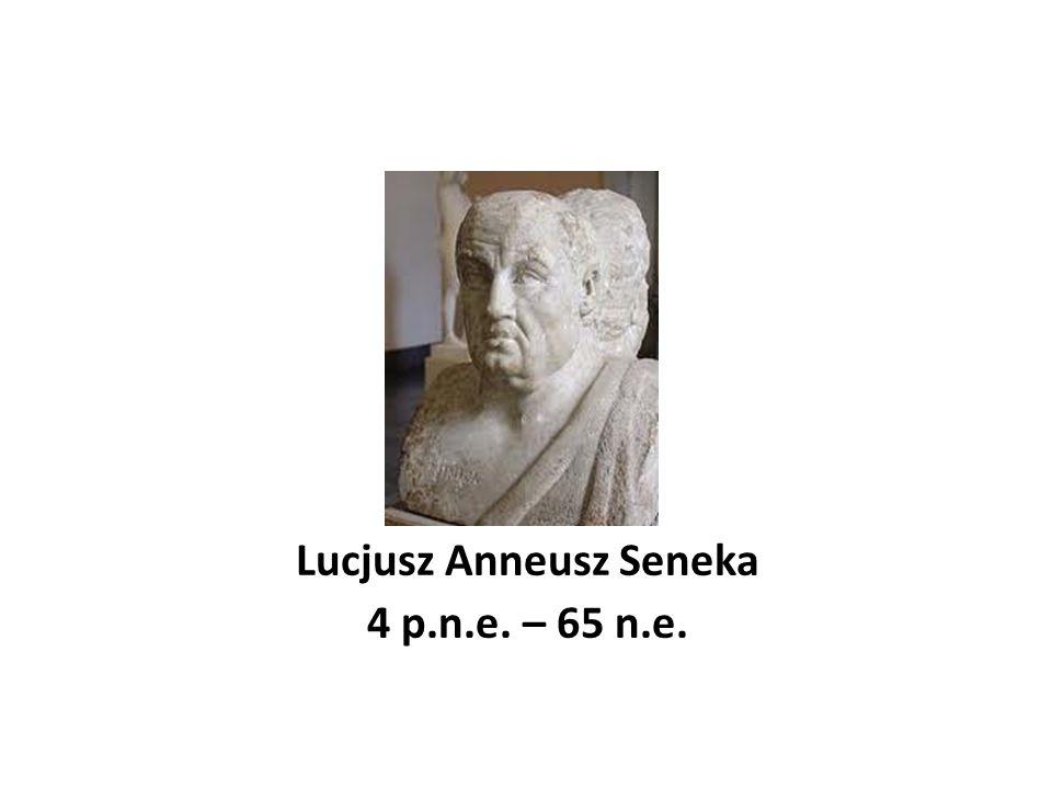 Lucjusz Anneusz Seneka 4 p.n.e. – 65 n.e.