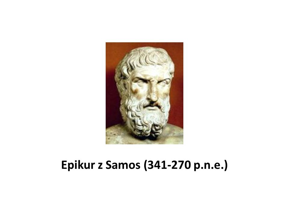 Epikur z Samos (341-270 p.n.e.) głosił, iż szczęście polega na doznawaniu przyjemności, a nieszczęście na doznawaniu cierpień.
