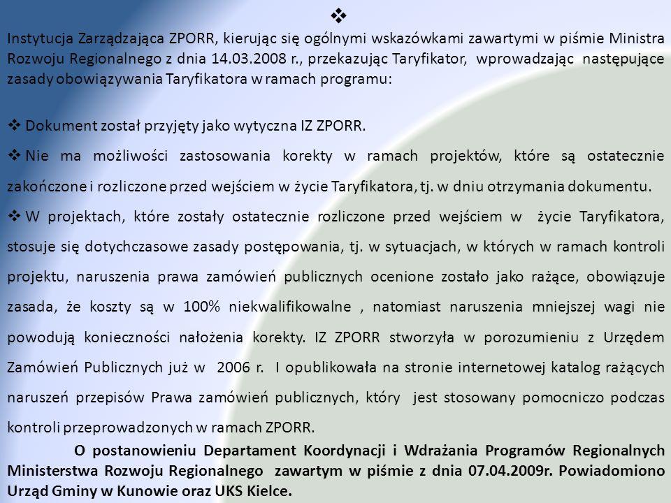 Instytucja Zarządzająca ZPORR, kierując się ogólnymi wskazówkami zawartymi w piśmie Ministra Rozwoju Regionalnego z dnia 14.03.2008 r., przekazując Ta