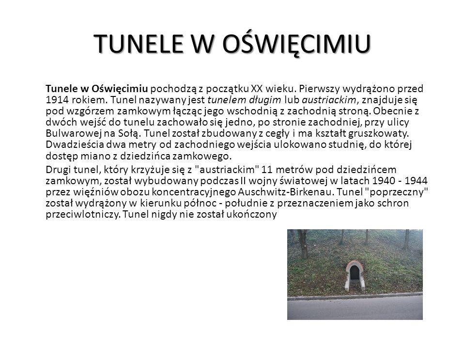 TUNELE W OŚWIĘCIMIU Tunele w Oświęcimiu pochodzą z początku XX wieku. Pierwszy wydrążono przed 1914 rokiem. Tunel nazywany jest tunelem długim lub aus