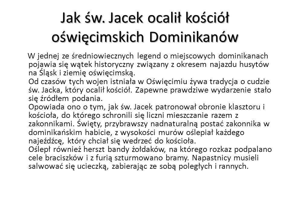 Jak św. Jacek ocalił kościół oświęcimskich Dominikanów W jednej ze średniowiecznych legend o miejscowych dominikanach pojawia się wątek historyczny zw