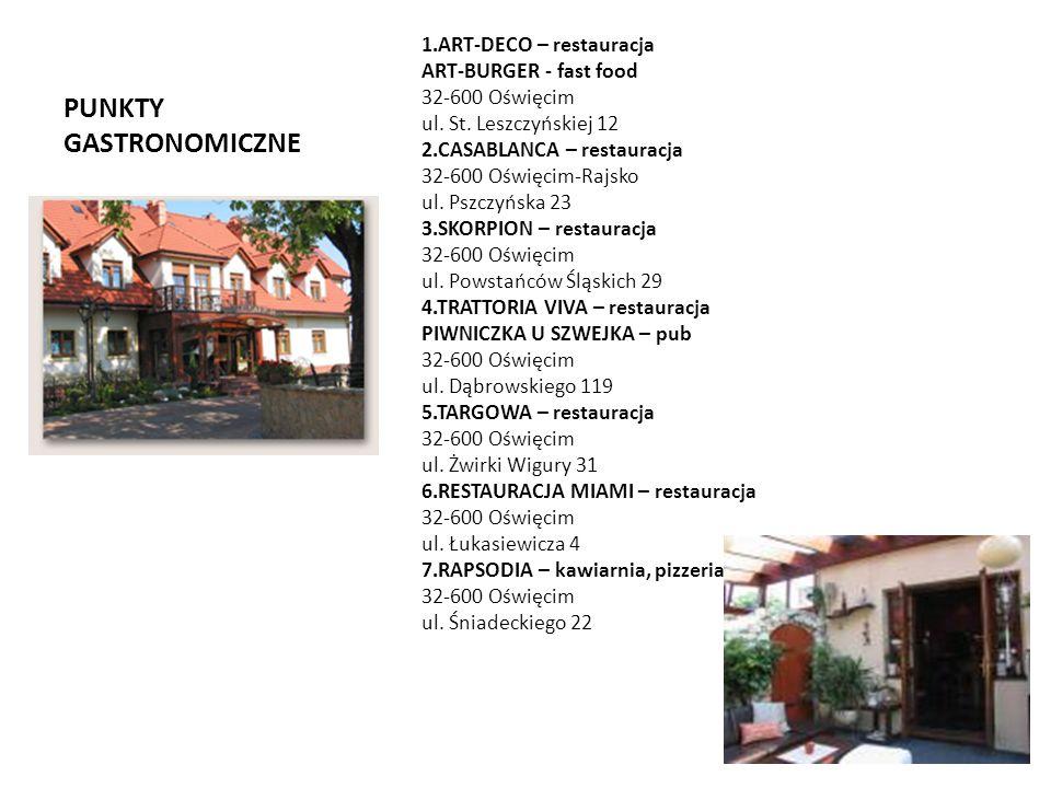 PUNKTY GASTRONOMICZNE 1.ART-DECO – restauracja ART-BURGER - fast food 32-600 Oświęcim ul. St. Leszczyńskiej 12 2.CASABLANCA – restauracja 32-600 Oświę