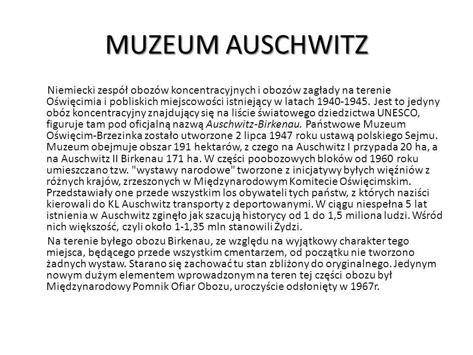 MUZEUM AUSCHWITZ Niemiecki zespół obozów koncentracyjnych i obozów zagłady na terenie Oświęcimia i pobliskich miejscowości istniejący w latach 1940-19