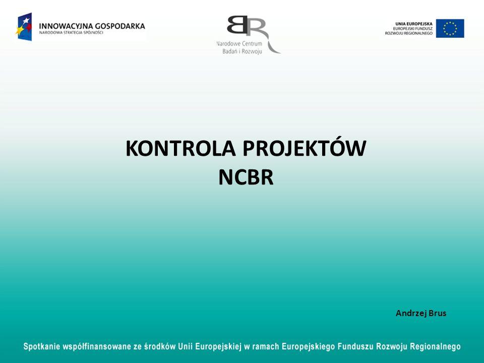 KONTROLA PROJEKTÓW NCBR Andrzej Brus