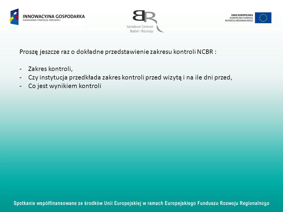 Proszę jeszcze raz o dokładne przedstawienie zakresu kontroli NCBR : -Zakres kontroli, -Czy instytucja przedkłada zakres kontroli przed wizytą i na il