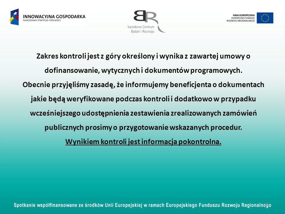 Zakres kontroli jest z góry określony i wynika z zawartej umowy o dofinansowanie, wytycznych i dokumentów programowych. Obecnie przyjęliśmy zasadę, że