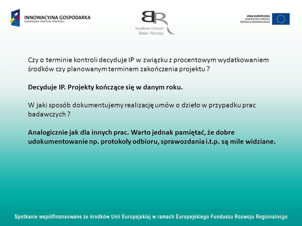 22 Czy o terminie kontroli decyduje IP w związku z procentowym wydatkowaniem środków czy planowanym terminem zakończenia projektu ? Decyduje IP. Proje