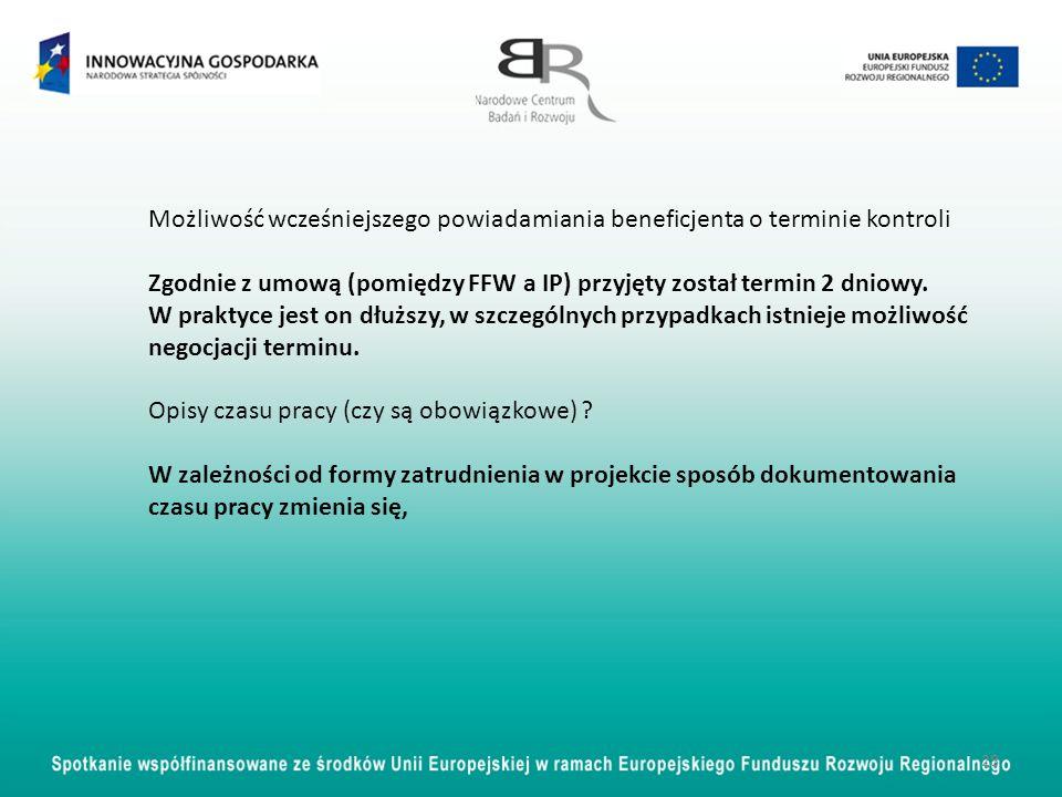 28 Możliwość wcześniejszego powiadamiania beneficjenta o terminie kontroli Zgodnie z umową (pomiędzy FFW a IP) przyjęty został termin 2 dniowy. W prak