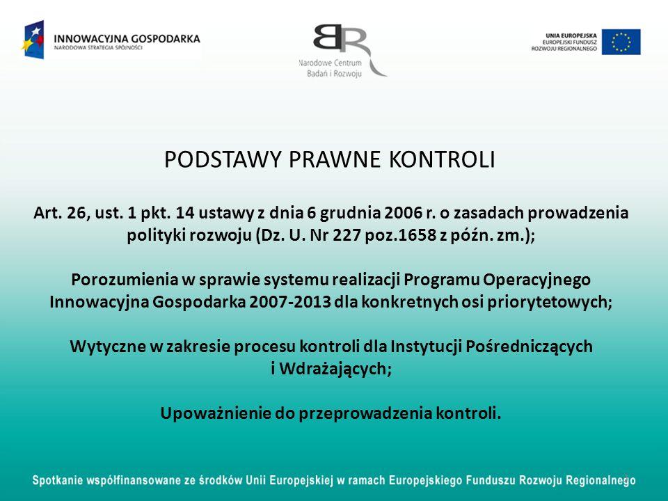 PODSTAWY PRAWNE KONTROLI Art. 26, ust. 1 pkt. 14 ustawy z dnia 6 grudnia 2006 r. o zasadach prowadzenia polityki rozwoju (Dz. U. Nr 227 poz.1658 z póź
