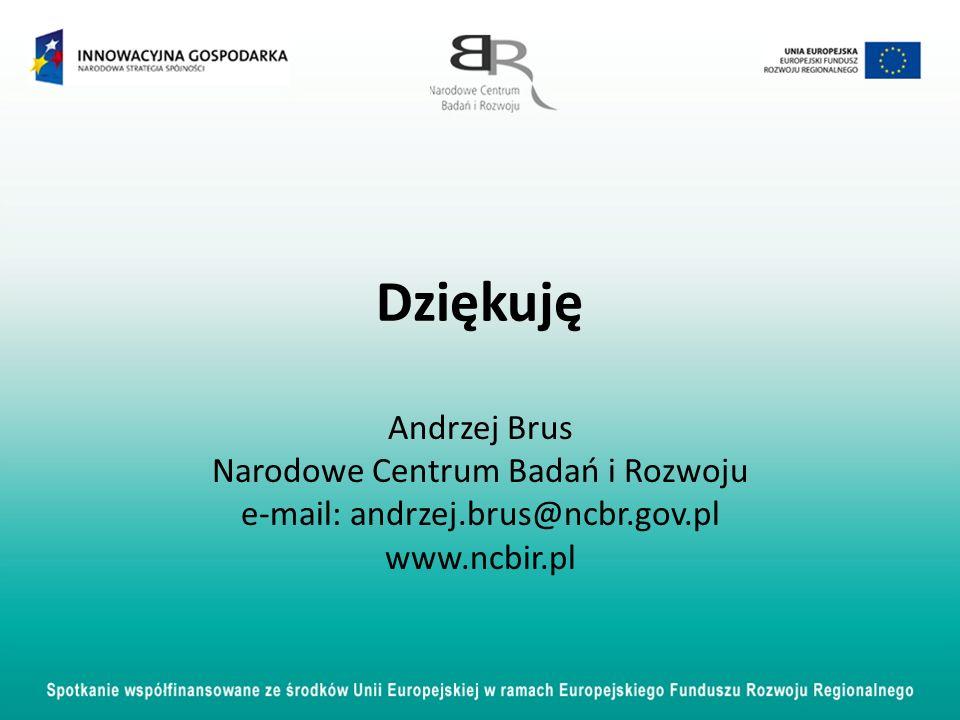 Dziękuję Andrzej Brus Narodowe Centrum Badań i Rozwoju e-mail: andrzej.brus@ncbr.gov.pl www.ncbir.pl