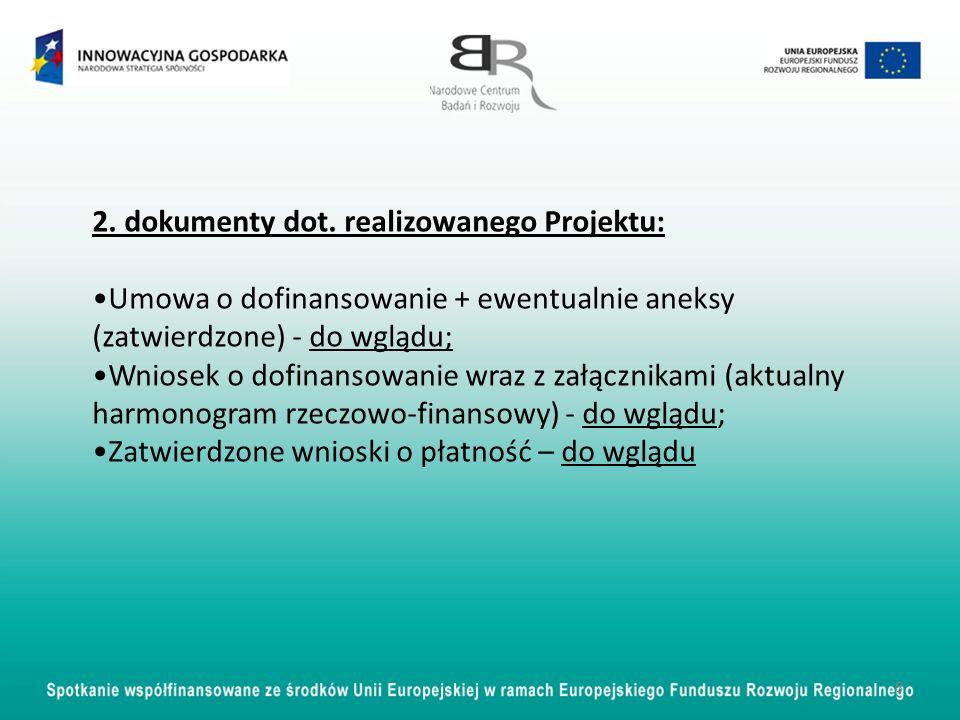 2. dokumenty dot. realizowanego Projektu: Umowa o dofinansowanie + ewentualnie aneksy (zatwierdzone) - do wglądu; Wniosek o dofinansowanie wraz z załą