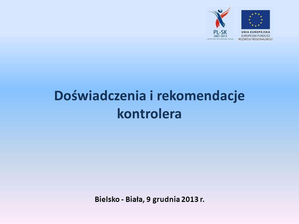 Doświadczenia i rekomendacje kontrolera Bielsko - Biała, 9 grudnia 2013 r.