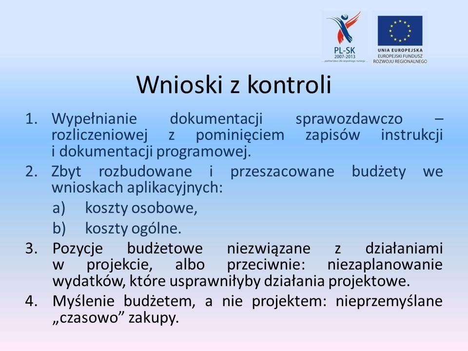 Wnioski z kontroli 1.Wypełnianie dokumentacji sprawozdawczo – rozliczeniowej z pominięciem zapisów instrukcji i dokumentacji programowej. 2.Zbyt rozbu