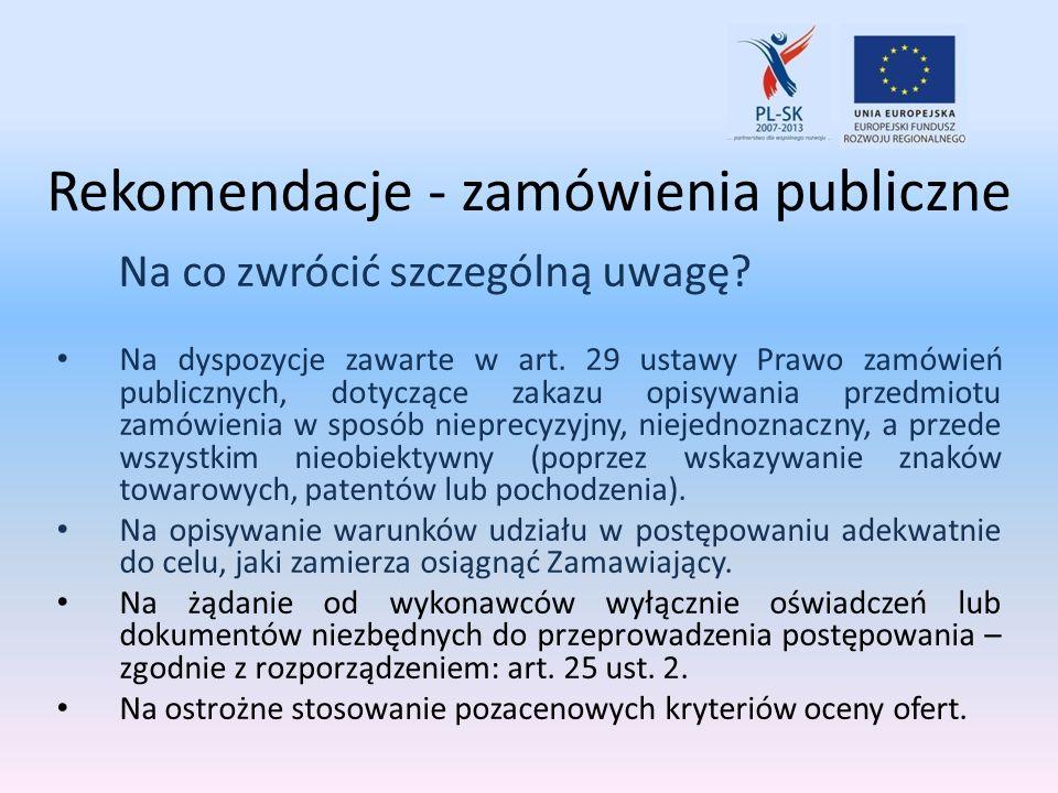 Rekomendacje - zamówienia publiczne Na co zwrócić szczególną uwagę? Na dyspozycje zawarte w art. 29 ustawy Prawo zamówień publicznych, dotyczące zakaz