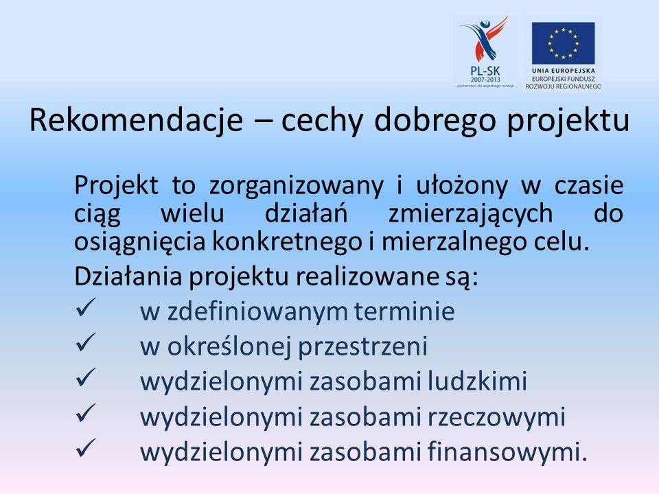 Rekomendacje – cechy dobrego projektu Projekt to zorganizowany i ułożony w czasie ciąg wielu działań zmierzających do osiągnięcia konkretnego i mierza