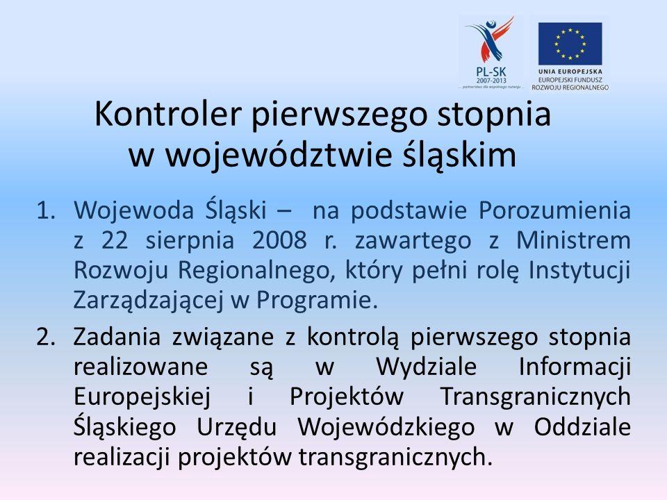 Kontroler pierwszego stopnia w województwie śląskim 1.Wojewoda Śląski – na podstawie Porozumienia z 22 sierpnia 2008 r. zawartego z Ministrem Rozwoju