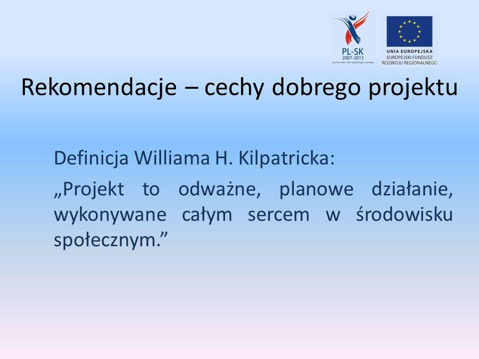 Rekomendacje – cechy dobrego projektu Definicja Williama H. Kilpatricka: Projekt to odważne, planowe działanie, wykonywane całym sercem w środowisku s