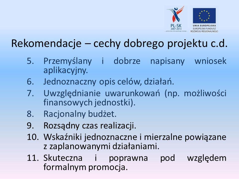 Rekomendacje – cechy dobrego projektu c.d. 5.Przemyślany i dobrze napisany wniosek aplikacyjny. 6.Jednoznaczny opis celów, działań. 7.Uwzględnianie uw