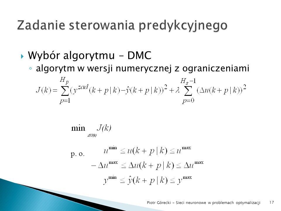 Wybór algorytmu – DMC algorytm w wersji numerycznej z ograniczeniami 17 Piotr Górecki - Sieci neuronowe w problemach optymalizacji p. o.