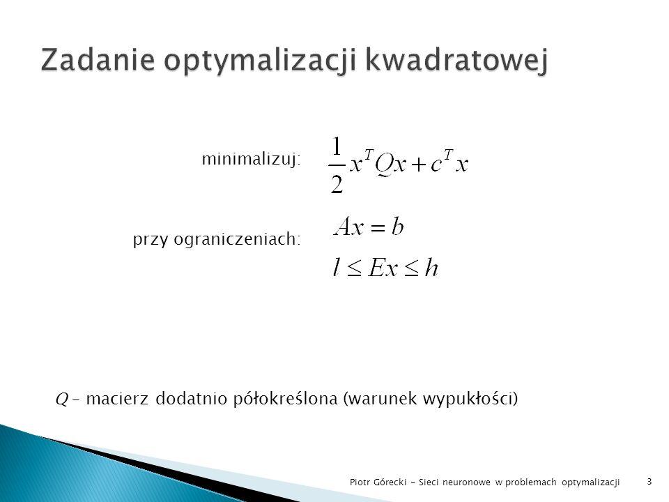 3 minimalizuj: przy ograniczeniach: Q – macierz dodatnio półokreślona (warunek wypukłości)