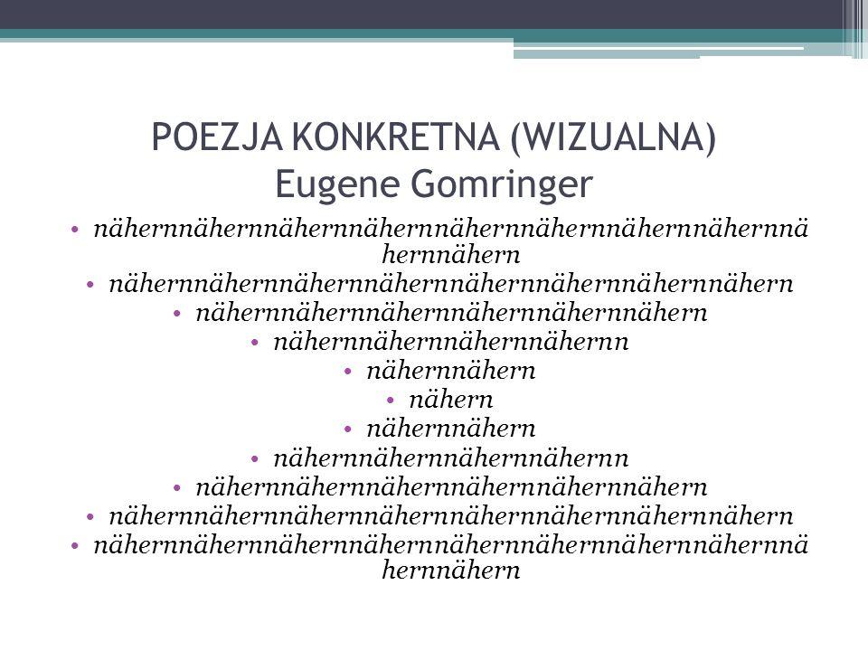 POEZJA KONKRETNA (WIZUALNA) Eugene Gomringer nähernnähernnähernnähernnähernnähernnähernnähernnä hernnähern nähernnähernnähernnähernnähernnähernnähernn