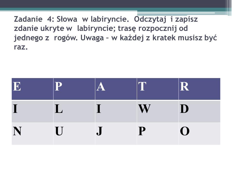 Zadanie 4: Słowa w labiryncie. Odczytaj i zapisz zdanie ukryte w labiryncie; trasę rozpocznij od jednego z rogów. Uwaga – w każdej z kratek musisz być