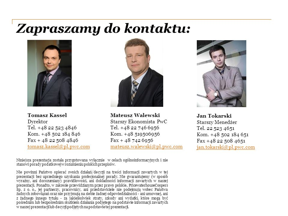 Zapraszamy do kontaktu: Niniejsza prezentacja została przygotowana wyłącznie w celach ogólnoinformacyjnych i nie stanowi porady podatkowej w rozumieniu polskich przepisów.