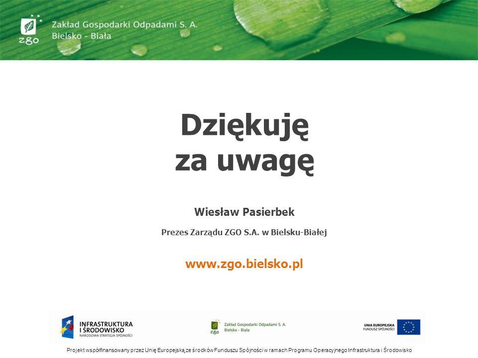 Dziękuję za uwagę Wiesław Pasierbek Prezes Zarządu ZGO S.A. w Bielsku-Białej www.zgo.bielsko.pl Projekt współfinansowany przez Unię Europejską ze środ