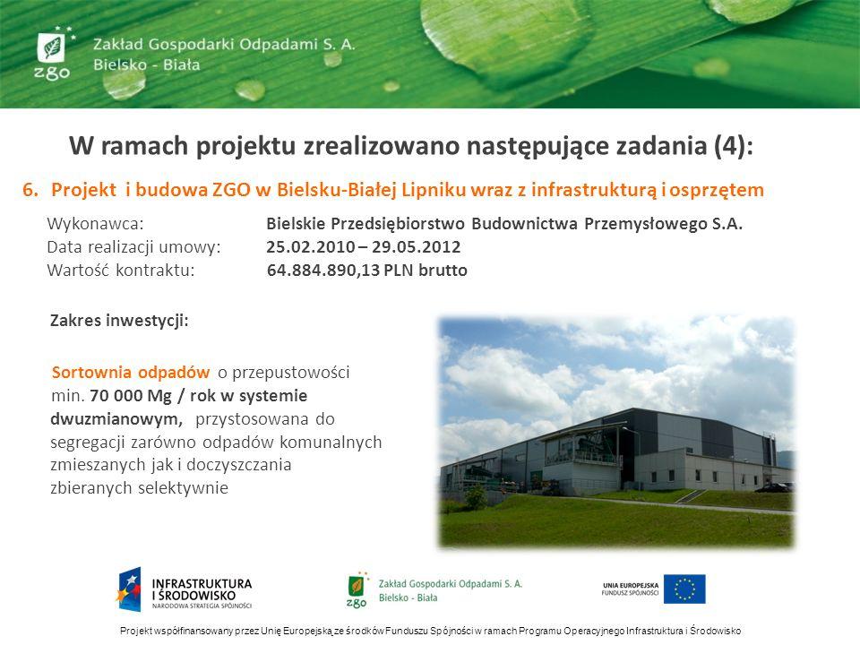 W ramach projektu zrealizowano następujące zadania (4): 6.Projekt i budowa ZGO w Bielsku-Białej Lipniku wraz z infrastrukturą i osprzętem Wykonawca: B