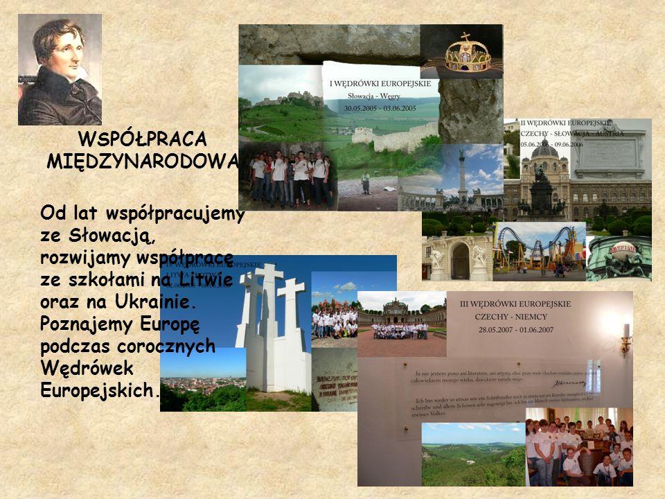 WSPÓŁPRACA MIĘDZYNARODOWA Od lat współpracujemy ze Słowacją, rozwijamy współpracę ze szkołami na Litwie oraz na Ukrainie. Poznajemy Europę podczas cor