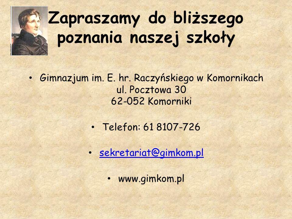 Zapraszamy do bliższego poznania naszej szkoły Gimnazjum im. E. hr. Raczyńskiego w Komornikach ul. Pocztowa 30 62-052 Komorniki Telefon: 61 8107-726 s